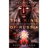 The King of Russia: A Square Root of Time Novel