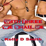 With 3 We Shall Be | Kelly D. Smith