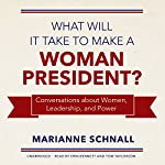 What Will It Take to Make a Woman President?: Conversations About Women, Leadership, and Power   Marianne Schnall