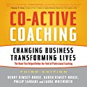 Co-Active Coaching, 3rd Edition: Changing Business, Transforming Lives  Audiobook by Henry Kimsey-House, Karen Kimsey-House, Phillip Sandahi, Laura Whitworth Narrated by Tim Andres Pabon
