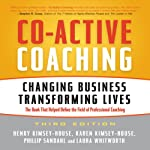Co-Active Coaching, 3rd Edition: Changing Business, Transforming Lives  | Henry Kimsey-House,Karen Kimsey-House,Phillip Sandahi,Laura Whitworth