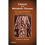 Cancer as a Metabolic Disease: On the Origin, Management, and Prevention of Cancer by Thomas Seyfried (2012-07-27)