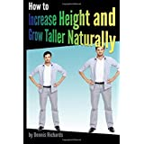 How to Increase Height and Grow Taller Naturally: An Essential Guide to the Exercises, Stretches, and Vitamins Your Body Need