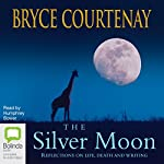 The Silver Moon: Reflections on life, death and writing | Bryce Courtenay