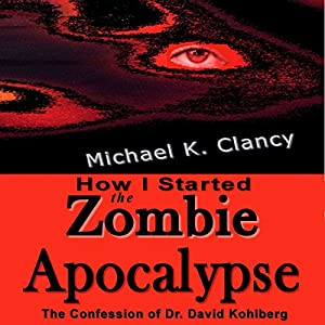 How I Started the Zombie Apocalypse: The Confession of Dr. David Kohlberg Audiobook