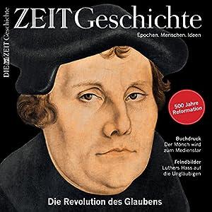 Luther: Die Revolution des Glaubens (ZEIT Geschichte) Hörbuch