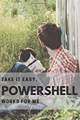 Take it easy. Powershell works for me.: Powershell User/Developer Gift: Blank Notebook with basic code syntax - 28 pages with code syntax and 82 blank pages for notes Paperback