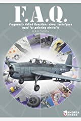 F.A.Q.: Planes: Frequently Asked Questions about Techniques used for Painting Aircraft Paperback