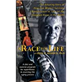 A Race for Life: A Diet and Exercise Program for Superfitness and Reversing the Aging Process
