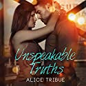 Unspeakable Truths Audiobook by Alice Tribue Narrated by Anna Riordan