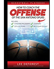 Basketball Playbook How to Coach the Offense of the San Antonio Spurs: Includes Coaching Philosophy, Sets and Plays, Counters, Secondary Breaks