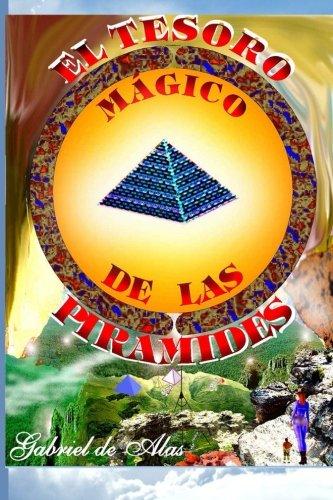 El Tesoro Magico de las Piramides (Spanish Edition) [Sr. Marcelo Gabriel Silva] (Tapa Blanda)