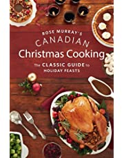 Rose Murray's Canadian Christmas Cooking: The Classic Guide to Holiday Feasts