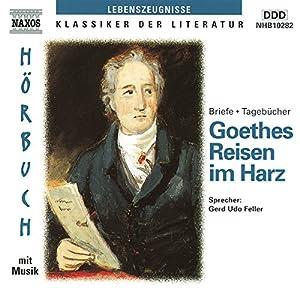 Goethes Reisen im Harz Hörbuch