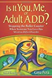 Is It You, Me, or Adult A.D.D.? Stopping the Roller