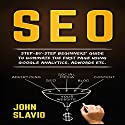 SEO for Beginners: Step-by-Step Beginners' Guide to Dominate the First Page Using Google Analytics, Adwords Etc. Audiobook by John Slavio Narrated by Nejc Kozmos