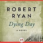 Dying Day: A Novel | Robert Ryan