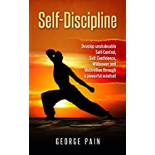 Self-Discipline Strategies: Develop unshakeable Self-Control, Motivation, Focus and Mental Toughness and Conquer your Long Term Goals and Reduce Procrastination ... Goals and Eliminate Procrastination Book 1)
