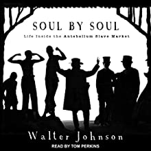 Soul by Soul: Life Inside the Antebellum Slave Market Audiobook by Walter Johnson Narrated by Tom Perkins
