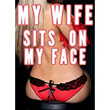 My Wife Sits on My Face (Femdom Facesitting Bundle, Smother, Female Led Marriage Relationship)