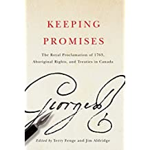 Keeping Promises: The Royal Proclamation of 1763, Aboriginal Rights, and Treaties in Canada (McGill-Queen's Native and Northern Series)