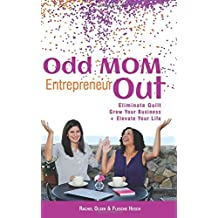 Odd Mom Entrepreneur Out: Eliminate Guilt, Grow Your Business & Elevate Your Life
