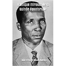 L'unique miracle de la Guinée équatoriale (French Edition)
