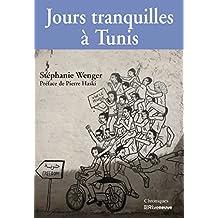 Jours tranquilles à Tunis: Chroniques du Maghreb (French Edition)