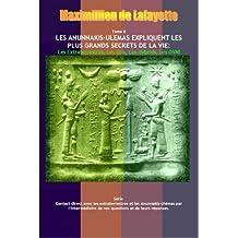 Tome II. Les Anunnakis-Ulémas Expliquent les Plus Grands Secrets de La Vie: Les Extraterrestres, Les Gris, Les Hybrids, Les OVNI (Contact direct avec les les Anunnakis-Ulémas t. 2) (French Edition)