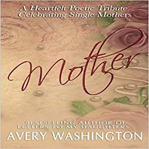 Mother: A Heartfelt Poetic Tribute Celebrating Single Mothers Audiobook