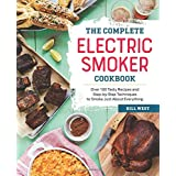 The Complete Electric Smoker Cookbook: Over 100 Tasty Recipes and Step-by-Step Techniques to Smoke Just About Everything