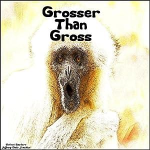 Grosser Than Gross Audiobook