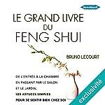 Le grand livre du Feng Shui: De l'entrée à la chambre à coucher, en passant par le salon, les astuces simples et économiques pour se sentir bien chez soi   Bruno Lecourt