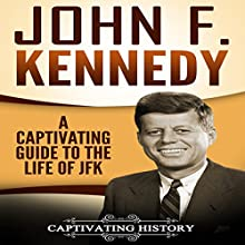John F. Kennedy: A Captivating Guide to the Life of JFK Audiobook by Captivating History Narrated by Duke Holm