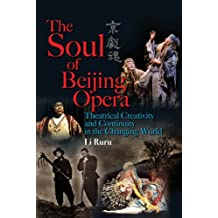 The Soul of Beijing Opera: Theatrical Creativity and Continuity in the Changing World