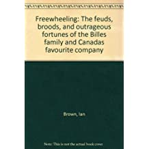 Freewheeling: The feuds, broods, and outrageous fortunes of the Billes family and Canada's favorite company