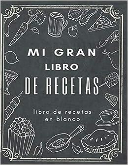 Mi gran libro de recetas libro de recetas en blanco: 200 páginas Mis Recetas Favoritas - Libro de recetas mis platos - En blanco para crear tus ... cuadernos receta por 100