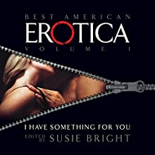 The Best American Erotica, Volume 1: I Have Something for You Audiobook by Susie Bright, Magenta Michaels, Leigh Rutledge Narrated by Kathe Mazur, Stefan Rudnicki, Judith Smiley