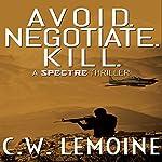 Avoid. Negotiate. Kill.: Spectre Series, Book 2 | C.W. Lemoine
