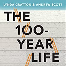 The 100-Year Life: Living and Working in an Age of Longevity Audiobook by Lynda Gratton, Andrew Scott Narrated by Mark Meadows