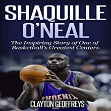 Shaquille O'Neal: The Inspiring Story of One of Basketball's Greatest Centers: Basketball Biography Books Audiobook by Clayton Geoffreys Narrated by Glynn Amburgey