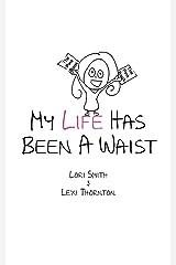 My Life Has Been A Waist Paperback