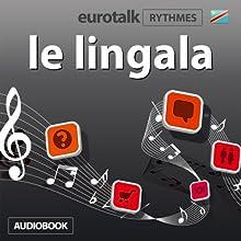 EuroTalk Rhythme le lingala | Livre audio Auteur(s) :  Eurotalk Ltd Narrateur(s) : Sara Ginac