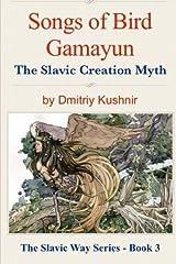 Songs of Bird Gamayun: The Slavic Creation Myth (The Slavic Way) (Volume 3) Paperback