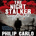 The Night Stalker: The Life and Crimes of One of America's Deadliest Killers Audiobook by Philip Carlo Narrated by Jeff Harding