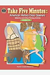 Take Five Minutes: American History Class Openers: American History Class Openers: Reflective and Critical Thinking Activities, Grades 5-8 (Take Five Minutes (Teacher Created Resources)) Paperback