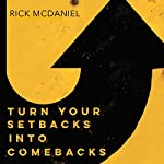 Turn Your Setbacks into Comebacks | Rick McDaniel