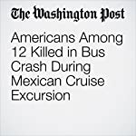 Americans Among 12 Killed in Bus Crash During Mexican Cruise Excursion | Marwa Eltagouri,Lindsey Bever