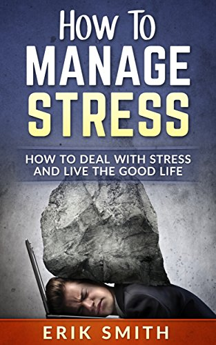 How to deal with stress and live a great life!