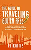 The Guide to Traveling Gluten Free: Learn How to